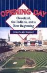 Opening Day: Cleveland, the Indians, and a New Beginning - Jonathan Knight