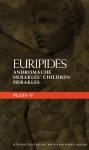 "Plays: Vol 5 (Methuen Classical Greek Dramatists): ""Andromache"", ""Herakles' Children"" and ""Herakles"" Vol 5 (Methuen Classical Greek Dramatists) - Euripides, Kenneth McLeish, Robert Cannon"