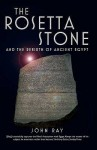 The Rosetta Stone: And The Rebirth Of Ancient Egypt - John Ray