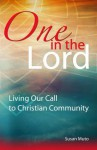 One in the Lord: Living Our Call to Christian Community (Contemporary Spirituality) - Susan Muto