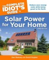 The Complete Idiot's Guide to Solar Power for Your Home, 3rd Edition - Dan Ramsey, David Hughes
