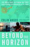 Beyond the Horizon: The Great Race to Finish the First Human-Powered Circumnavigation of the Planet - Colin Angus
