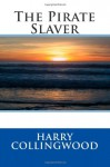 The Pirate Slaver - Harry Collingwood