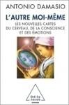 L'autre Moi Même: les nouvelles cartes du cerveau, de la conscience et des émotions - Antonio R. Damasio, Jean-Luc Fidel