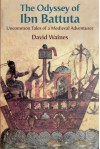 The Odyssey of Ibn Battuta: Uncommon Tales of a Medieval Adventurer - David Waines