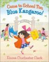 Come to School Too, Blue Kangaroo! - Emma Chichester Clark
