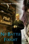 No Battle Fought (No Glory Sought) - Phil Geusz