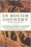 In Rough Country: Essays and Reviews - Joyce Carol Oates