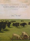 The Subsistence Economies of Indigenous North American Societies: A Handbook - Bruce D. Smith, Mary J. Adair, Karen R. Adams, Alestine Andre, Robert L. Bettinger, John R. Bozell, Virginia L. Butler, Sarah K. Campbell, Kimberly Carpenter, Fiona Hamersley Chambers, Gary W. Crawford, Christyann M. Darwent, Richard R. Drass, Sandra L. Dunavan, Carl R