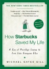 How Starbucks Saved My Life: A Son of Privilege Learns to Live Like Everyone Else - Michael Gates Gill