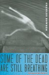 Some of the Dead Are Still Breathing: Living in the Future - Charles Bowden