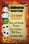 Halloween Recipe Treats For Kids (Kid's Snack Cookbook) - Debbie Miller