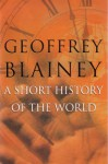 A Short History of the World - Geoffrey Blainey