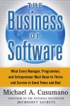 The Business of Software: What Every Manager, Programmer, and Entrepreneur Must Know to Thrive and Survive in Good Times and Bad - Michael Cusumano