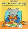 What Is Thanksgiving? - Harriet Ziefert, Claire Schumacher