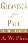 Gleanings from Paul: His Prayer (Arthur Pink Collection) - Arthur W. Pink