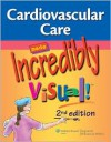 Cardiovascular Care Made Incredibly Visual! (Incredibly Easy! Series®) - Lippincott Williams & Wilkins, Springhouse