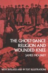 The Ghost-Dance Religion and Wounded Knee - James Mooney