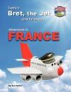 Captain Bret, the Jet & Friends: Adventures in France - Ann Miller