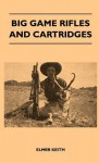 Big Game Rifles and Cartridges - Elmer Keith
