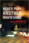 Never Play Another Man's Game - Mike Knowles