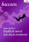 Endlich werd ich dich erobern! (German Edition) - Anna DePalo