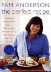 The Perfect Recipe: Getting It Right Every Time -- Making Our Favorite Dishes the Absolute Best They Can Be - Pam Anderson, Judith D. Love