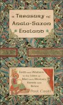 A Treasury Of Anglo Saxon England: Faith And Wisdom In The Lives Of Men And Women, Saints And Kings - Paul Cavill