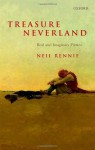 Treasure Neverland: Real and Imaginary Pirates - Neil Rennie