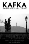 Kafka for the Twenty-First Century - Stanley Corngold, Ruth V. Gross