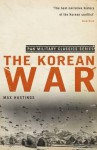 The Korean War (Pan Military Classics) - Max Hastings