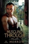 Muscling Through - J.L. Merrow