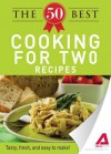 The 50 Best Cooking for Two Recipes: Tasty, Fresh, and Easy to Make! - Editors Of Adams Media