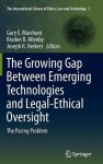 The Growing Gap Between Emerging Technologies and Legal-Ethical Oversight: The Pacing Problem - Gary E. Marchant, Braden R. Allenby, Joseph R. Herkert