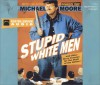 Stupid White Men: And Other Sorry Excuses for the State of the Nation - Michael Moore