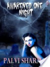 Awakened One Night - Palvi Sharma