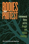 Bodies in Protest: Environmental Illness and the Struggle Over Medical Knowledge - Steven Kroll