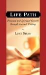 Life Path: Personal and Spiritual Growth Through Journal Writing - Luci Shaw