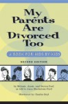 My Parents Are Divorced Too: A Book for Kids by Kids, 2nd Edition - Steven Ford, Melanie Annie