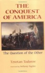 The Conquest of America: The Question of the Other - Tzvetan Todorov, Richard Howard, Anthony Pagden