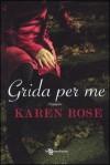 Grida per me - Karen Rose, Arianna Gasbarro