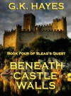 Beneath Castle Walls (Sleag's Quest, Book 4) - G.K. Hayes
