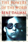 The Powers of the Word: Selected Essays and Notes, 1927-1943 - René Daumal, Mark Polizzotti
