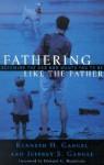 Fathering Like the Father - Kenneth O. Gangel, Jeffrey S. Gangel