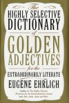 The Highly Selective Dictionary of Golden Adjectives: For the Extraordinarily Literate - Eugene Ehrlich