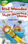 Kid Wonder And The Half Hearted Hero - Stephen Elboz