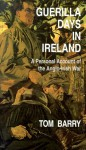 Guerilla Days in Ireland: A Personal Account of the Anglo-Irish War - Thomas Barry, Tom Barry