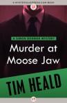Murder at Moose Jaw - Tim Heald
