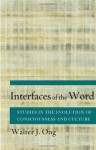 Interfaces of the Word: Studies in the Evolution of Consciousness and Culture - Walter J. Ong