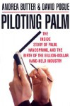 Piloting Palm: The Inside Story of Palm, Handspring, and the Birth of the Billion-Dollar Handheld Industry - Andrea Butter, David Pogue